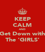 KEEP CALM AND Get Down with The 'GIRLS' - Personalised Poster A4 size