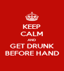 KEEP CALM AND GET DRUNK BEFORE HAND - Personalised Poster A4 size