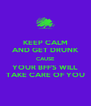 KEEP CALM AND GET DRUNK CAUSE YOUR BFF'S WILL TAKE CARE OF YOU - Personalised Poster A4 size