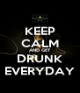 KEEP CALM AND GET DRUNK EVERYDAY - Personalised Poster A4 size