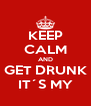 KEEP CALM AND GET DRUNK IT´S MY - Personalised Poster A4 size