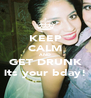 KEEP CALM AND GET DRUNK its your bday! - Personalised Poster A4 size