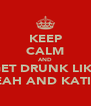 KEEP CALM AND GET DRUNK LIKE LEAH AND KATIE  - Personalised Poster A4 size