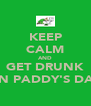 KEEP CALM AND GET DRUNK ON PADDY'S DAY - Personalised Poster A4 size