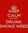 KEEP CALM AND GET DRUNK SMOKE WEED - Personalised Poster A4 size