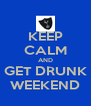 KEEP CALM AND GET DRUNK WEEKEND - Personalised Poster A4 size