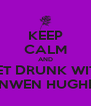 KEEP CALM AND GET DRUNK WITH ANWEN HUGHES - Personalised Poster A4 size