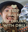 KEEP CALM AND GET DRUNK WITH DRU - Personalised Poster A4 size