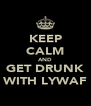 KEEP CALM AND GET DRUNK WITH LYWAF - Personalised Poster A4 size