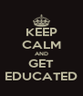 KEEP CALM AND GET EDUCATED - Personalised Poster A4 size