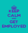 KEEP CALM AND GET EMPLOYED - Personalised Poster A4 size