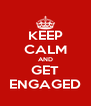 KEEP CALM AND GET ENGAGED - Personalised Poster A4 size