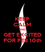 KEEP CALM AND GET EXCITED FOR FEB 10th - Personalised Poster A4 size