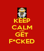 KEEP CALM AND GET F*CKED - Personalised Poster A4 size