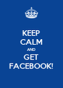KEEP CALM AND GET FACEBOOK! - Personalised Poster A4 size