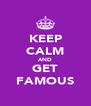 KEEP CALM AND GET FAMOUS - Personalised Poster A4 size