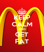 KEEP CALM AND GET FAT - Personalised Poster A4 size