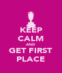 KEEP CALM AND GET FIRST PLACE - Personalised Poster A4 size