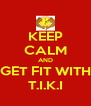 KEEP CALM AND GET FIT WITH T.I.K.I - Personalised Poster A4 size