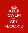 KEEP CALM AND GET FLOCK'D - Personalised Poster A4 size