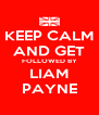 KEEP CALM AND GET FOLLOWED BY LIAM PAYNE - Personalised Poster A4 size
