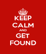 KEEP CALM AND GET FOUND - Personalised Poster A4 size