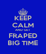 KEEP CALM AND GET FRAPED BIG TIME - Personalised Poster A4 size