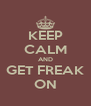 KEEP CALM AND GET FREAK ON - Personalised Poster A4 size