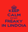 KEEP CALM and get FREAKY IN LINDOIA - Personalised Poster A4 size