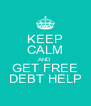 KEEP CALM AND GET FREE DEBT HELP - Personalised Poster A4 size