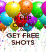 KEEP CALM AND GET FREE SHOTS - Personalised Poster A4 size