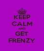 KEEP CALM AND GET FRENZY - Personalised Poster A4 size