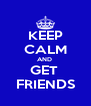KEEP CALM AND  GET  FRIENDS - Personalised Poster A4 size
