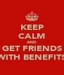 KEEP CALM AND GET FRIENDS WITH BENEFITS - Personalised Poster A4 size