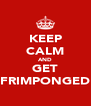 KEEP CALM AND GET FRIMPONGED - Personalised Poster A4 size