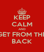 KEEP CALM AND GET FROM THE BACK - Personalised Poster A4 size