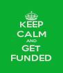 KEEP CALM AND GET FUNDED - Personalised Poster A4 size