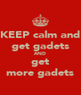 KEEP calm and get gadets AND get more gadets - Personalised Poster A4 size