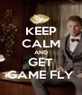 KEEP CALM AND GET GAME FLY - Personalised Poster A4 size