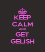KEEP CALM AND GET GELISH - Personalised Poster A4 size