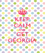 KEEP CALM AND GET GEORGIA - Personalised Poster A4 size