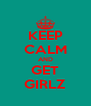 KEEP CALM AND GET GIRLZ - Personalised Poster A4 size