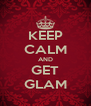 KEEP CALM AND GET GLAM - Personalised Poster A4 size