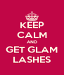 KEEP CALM AND GET GLAM LASHES - Personalised Poster A4 size