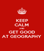 KEEP CALM AND GET GOOD AT GEOGRAPHY - Personalised Poster A4 size