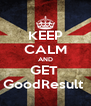 KEEP CALM AND GET  GoodResult  - Personalised Poster A4 size