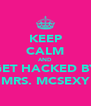 KEEP CALM AND GET HACKED BY MRS. MCSEXY - Personalised Poster A4 size