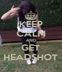 KEEP CALM AND GET HEADSHOT - Personalised Poster A4 size