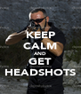KEEP CALM AND GET HEADSHOTS - Personalised Poster A4 size