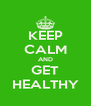 KEEP CALM AND GET HEALTHY - Personalised Poster A4 size